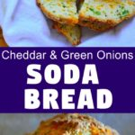 Image for pinning - Sliced soda bread on a basked on top and unsliced bread in the bottom. Caption in the middle 'Cheddar and Green Onions Soda Bread'.A savory quick bread - Cheddar and green onions soda bread