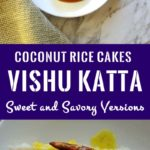 Image for pinning. Top half has rice cakes with syrup and the bottom half rice cakes with mango curry. Caption in the middle 'Coconut rice cakes - Vishu Katta - Sweeet and savory version'.